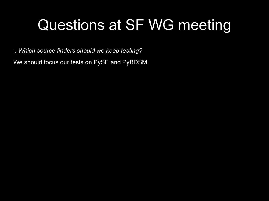 Questions at SF WG meeting i. Which source find...