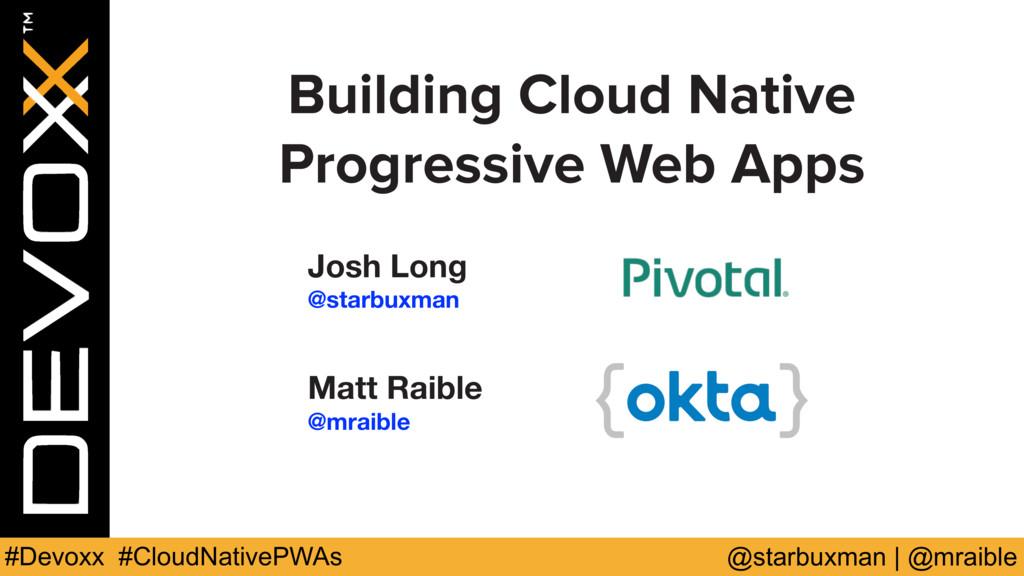 @starbuxman   @mraible #Devoxx #CloudNativePWAs...