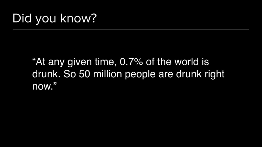 "Did you know? ""At any given time, 0.7% of the w..."