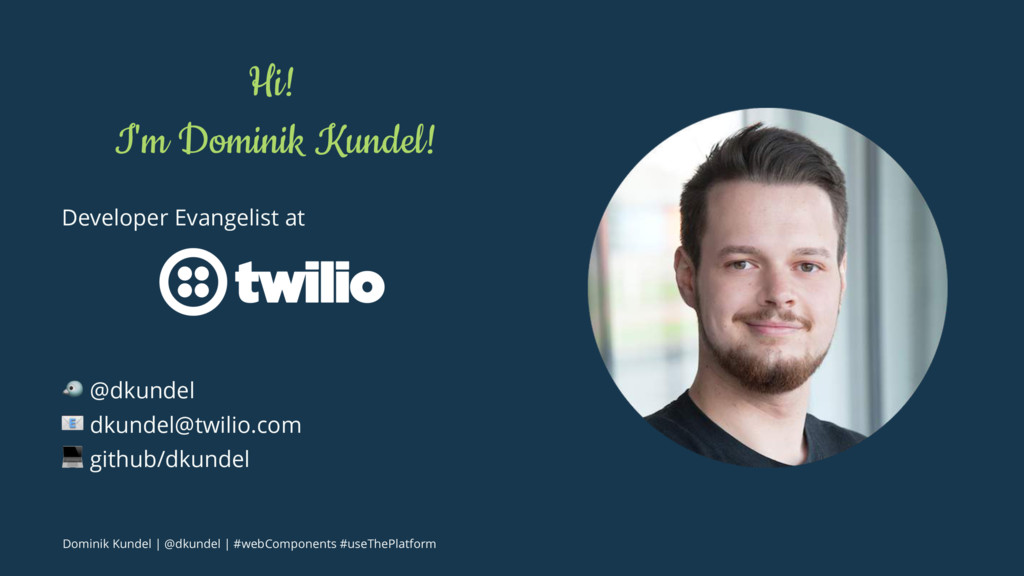 Hi! I'm Dominik Kundel! Developer Evangelist at...