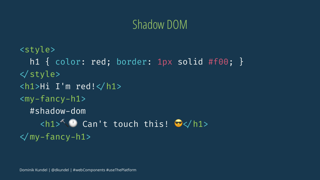 Shadow DOM <style> h1 { color: red; border: 1px...