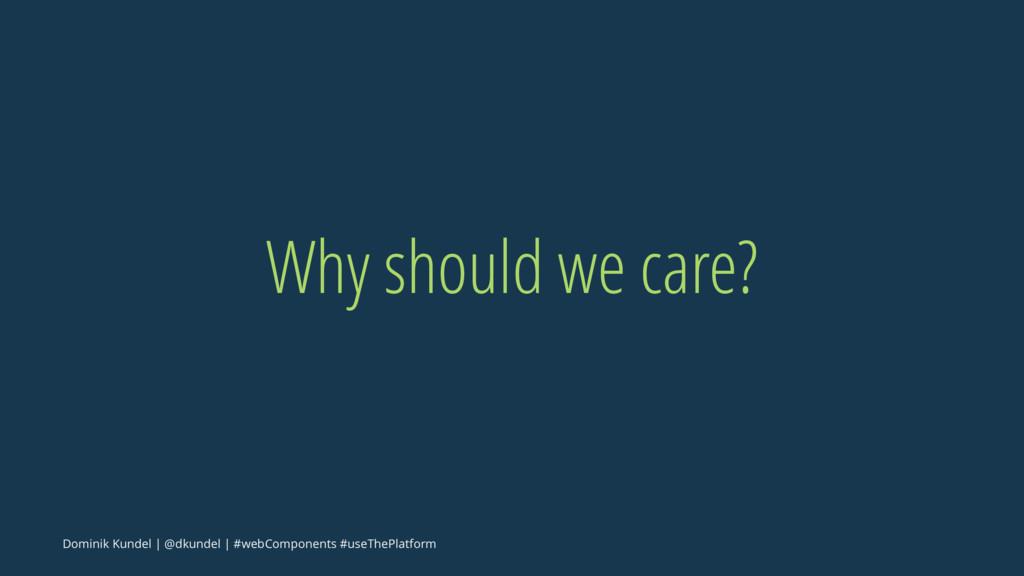 Why should we care? Dominik Kundel | @dkundel |...