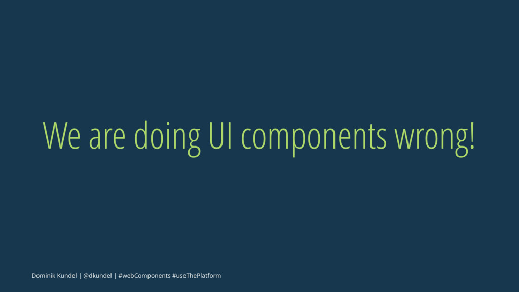 We are doing UI components wrong! Dominik Kunde...