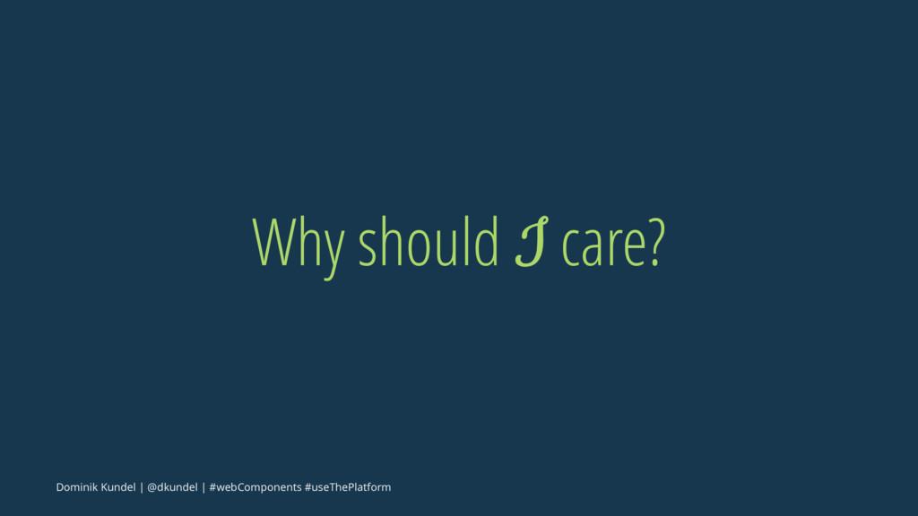 Why should I care? Dominik Kundel | @dkundel | ...