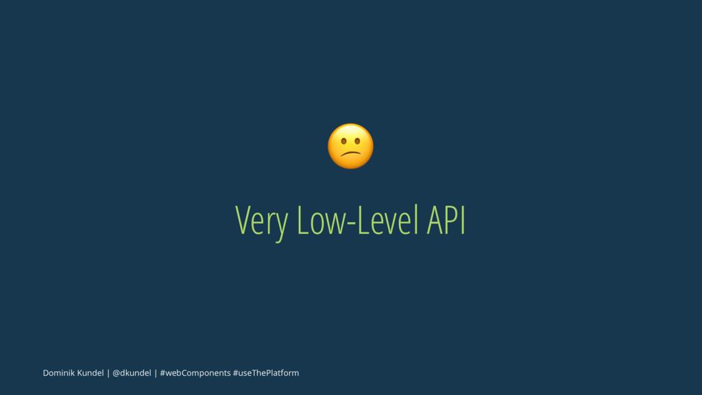 ! Very Low-Level API Dominik Kundel | @dkundel ...