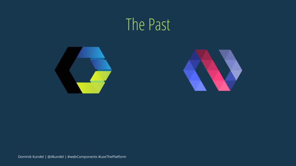 The Past Dominik Kundel | @dkundel | #webCompon...