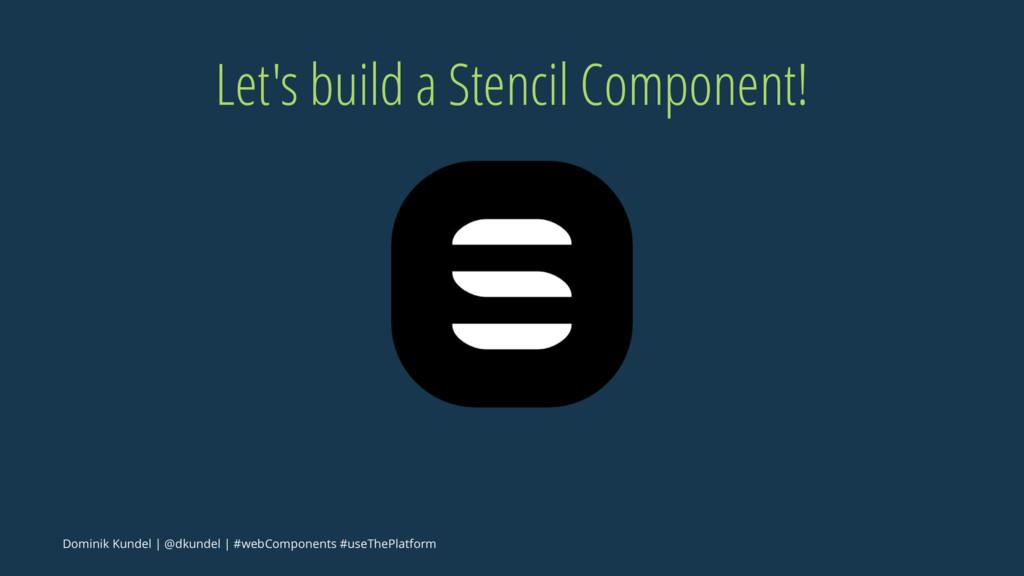 Let's build a Stencil Component! Dominik Kundel...