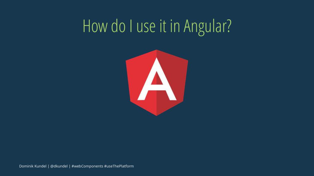 How do I use it in Angular? Dominik Kundel | @d...