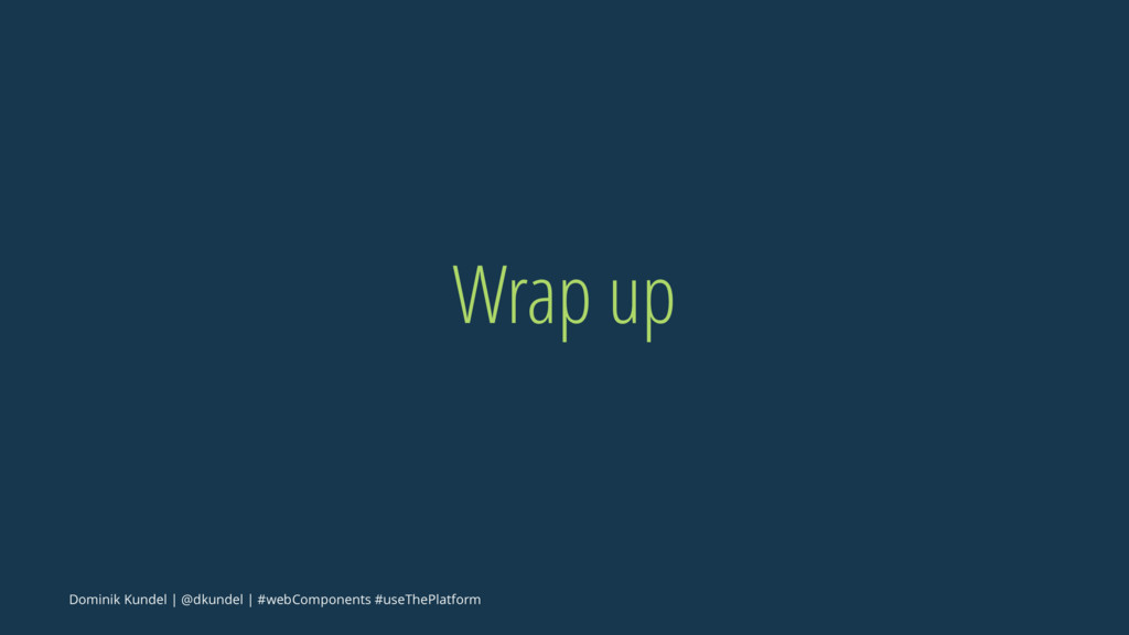 Wrap up Dominik Kundel | @dkundel | #webCompone...
