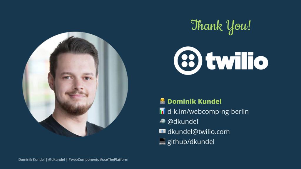 """Thank You! ! Dominik Kundel """" d-k.im/webcomp-ng..."""