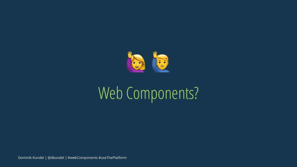 "! "" Web Components? Dominik Kundel | @dkundel |..."