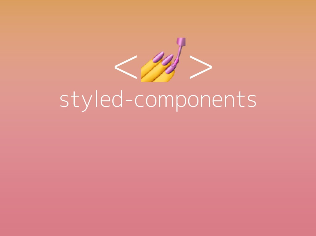 styled-components < >