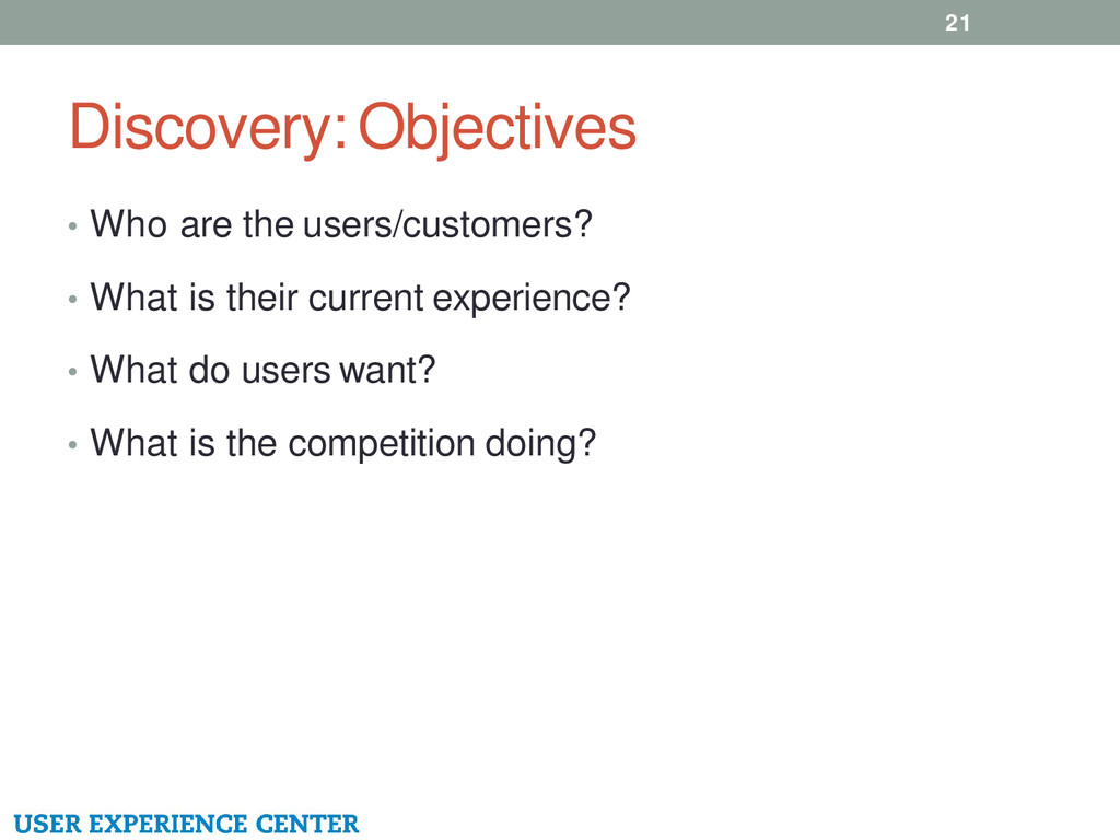 Discovery: Objectives 21 • Who are the users/cu...
