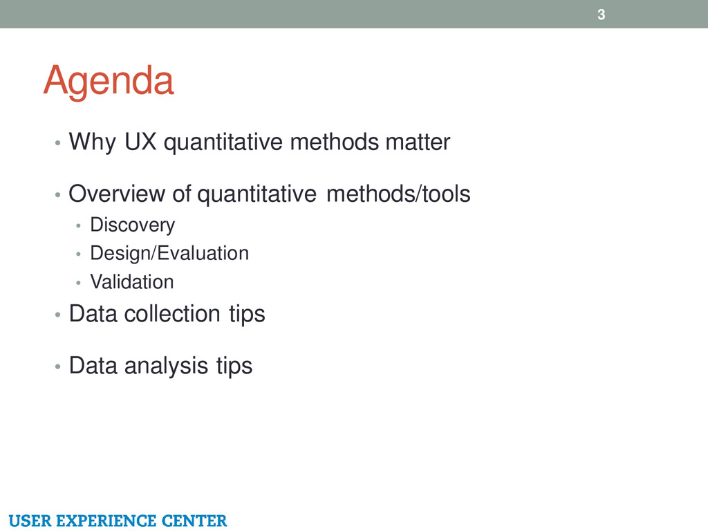 Agenda • Why UX quantitative methods matter • O...