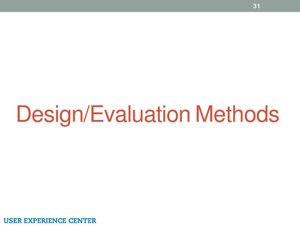 Design/Evaluation Methods 31