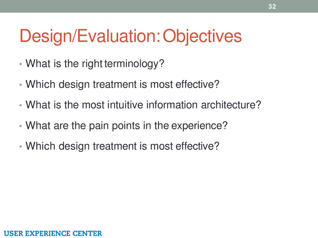 Design/Evaluation: Objectives 32 • What is the ...