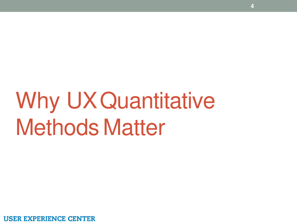 Why UX Quantitative Methods Matter 4