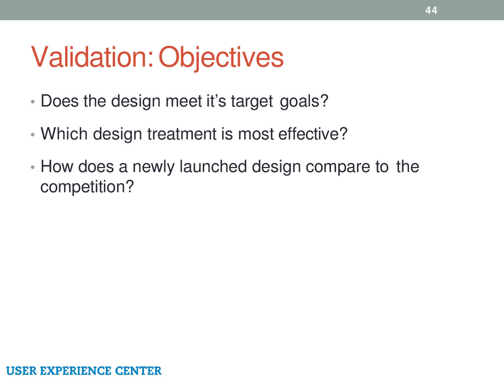 Validation: Objectives 44 • Does the design mee...