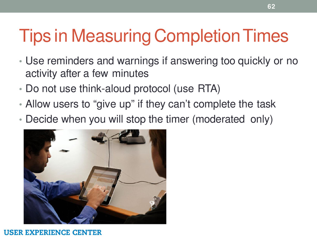 Tips in Measuring Completion Times 62 • Use rem...