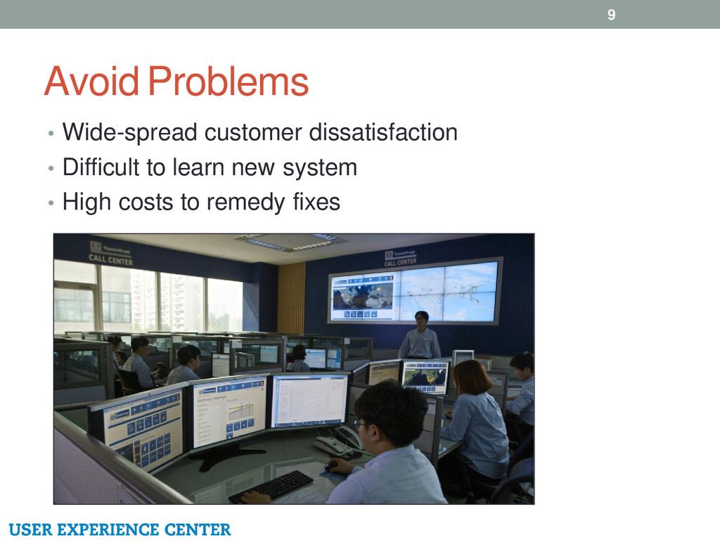 Avoid Problems 9 • Wide-spread customer dissati...
