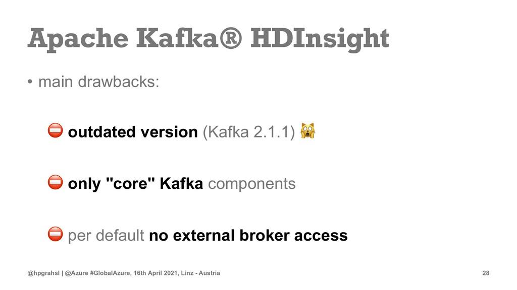Apache Kafka® HDInsight • main drawbacks: ⛔ out...
