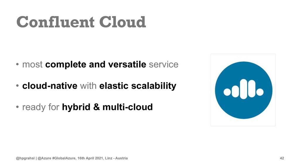 Confluent Cloud • most complete and versatile s...
