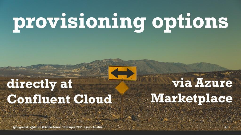 provisioning options @hpgrahsl | @Azure #Global...