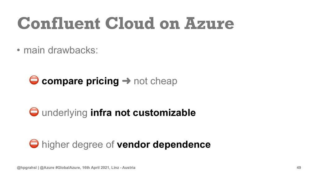 Confluent Cloud on Azure • main drawbacks: ⛔ co...