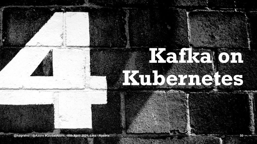 Kafka on Kubernetes @hpgrahsl | @Azure #GlobalA...