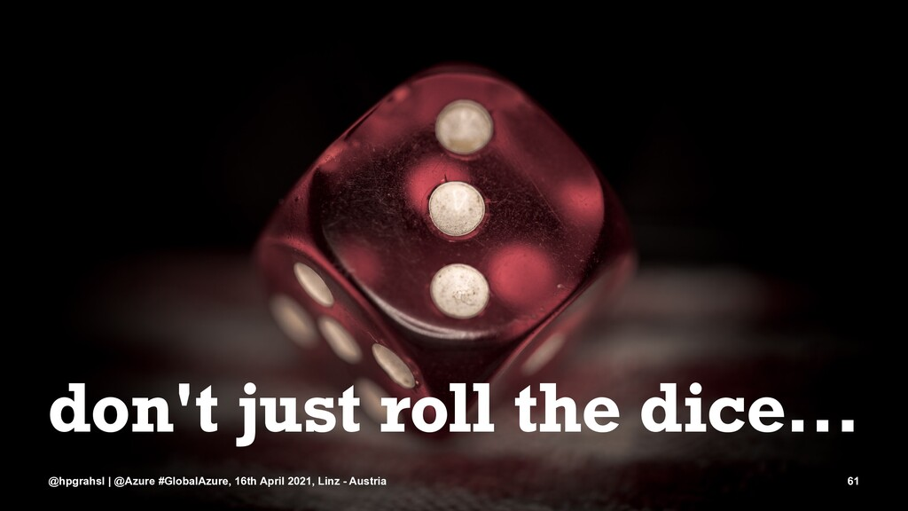 don't just roll the dice... @hpgrahsl | @Azure ...