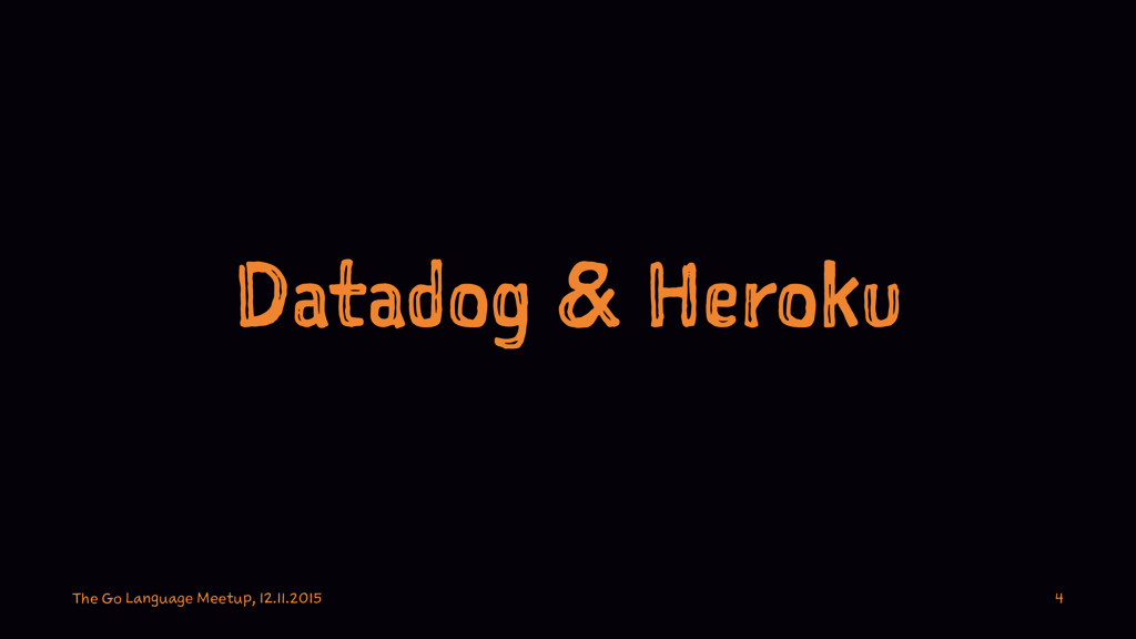 Datadog & Heroku The Go Language Meetup, 12.11....