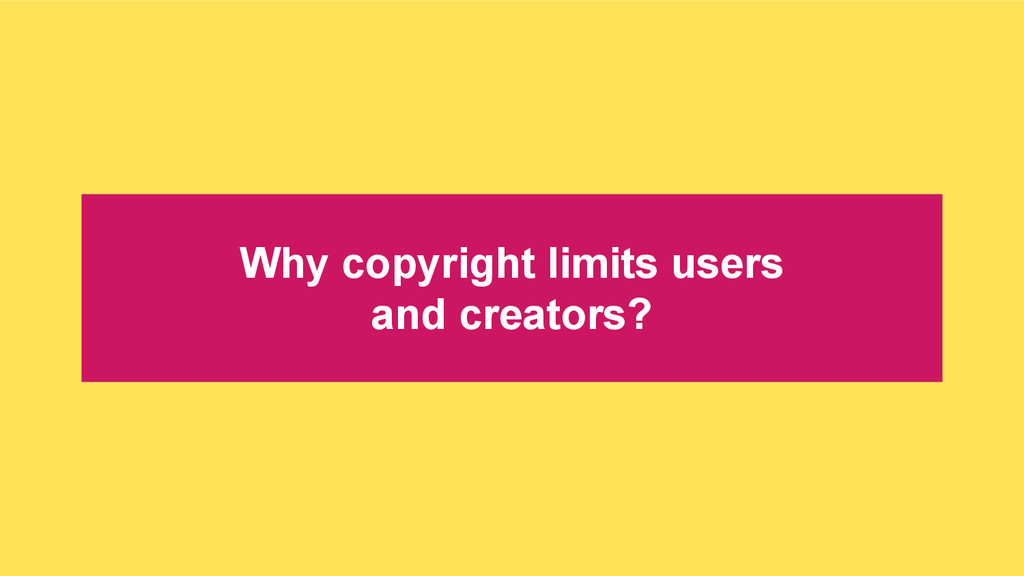 Why copyright limits users and creators?