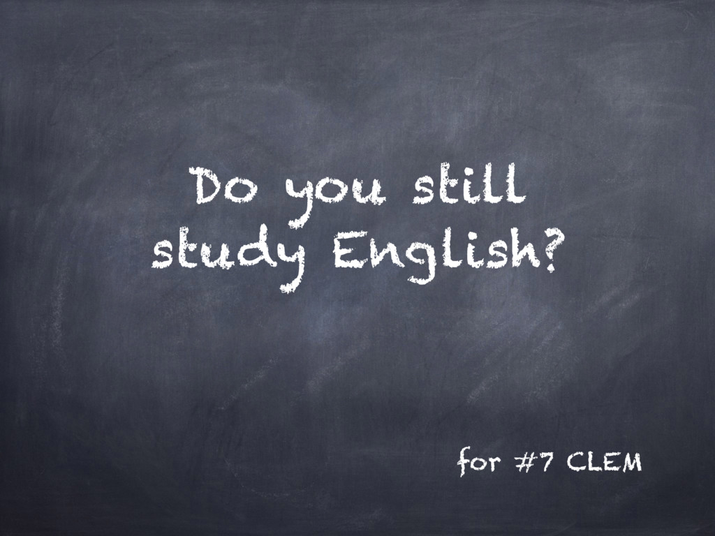 Do you still study English? for #7 CLEM