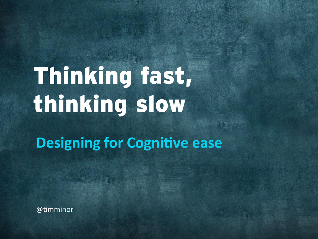 Thinking fast, thinking slow Designing for...