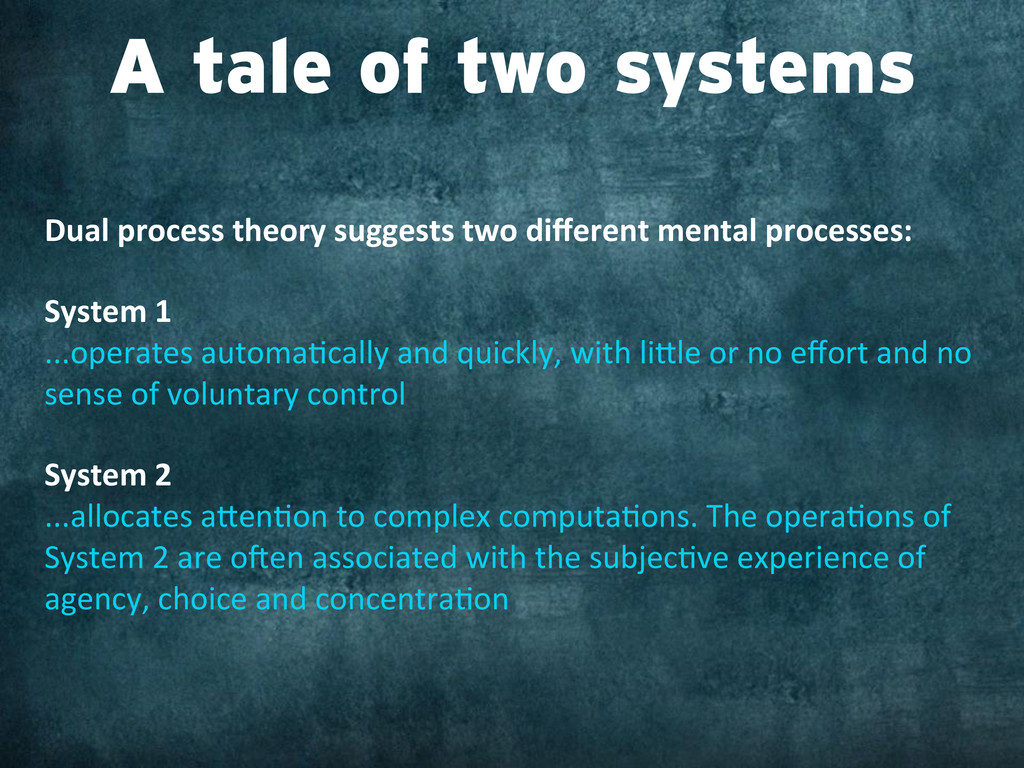 A tale of two systems Dual process theory...