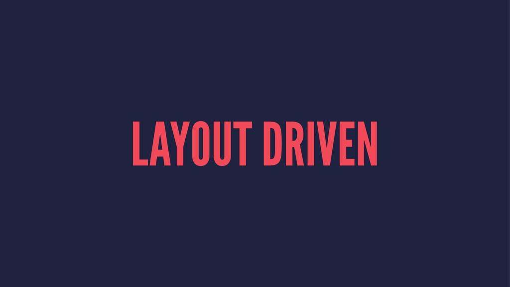 LAYOUT DRIVEN