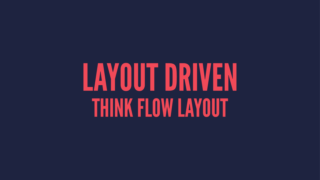 LAYOUT DRIVEN THINK FLOW LAYOUT