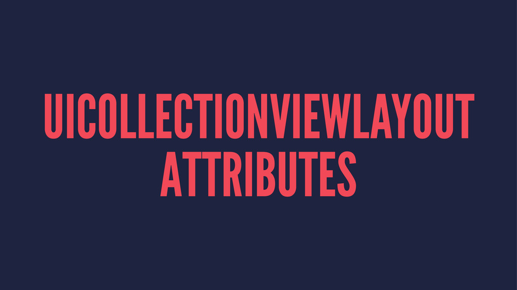 UICOLLECTIONVIEWLAYOUT ATTRIBUTES