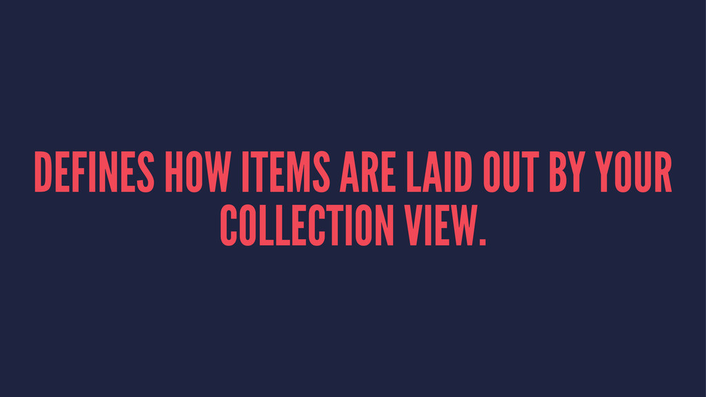 DEFINES HOW ITEMS ARE LAID OUT BY YOUR COLLECTI...