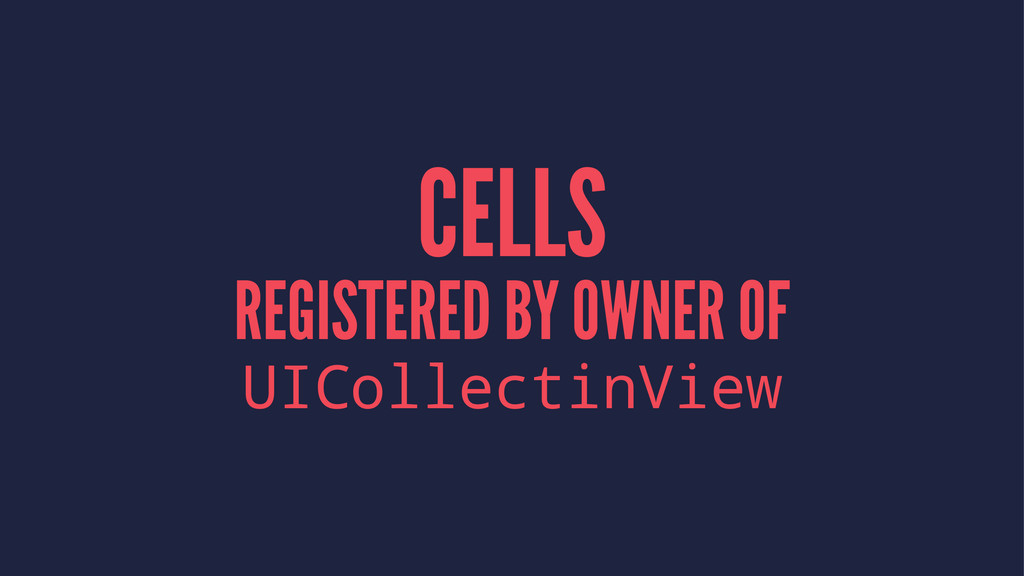 CELLS REGISTERED BY OWNER OF UICollectinView