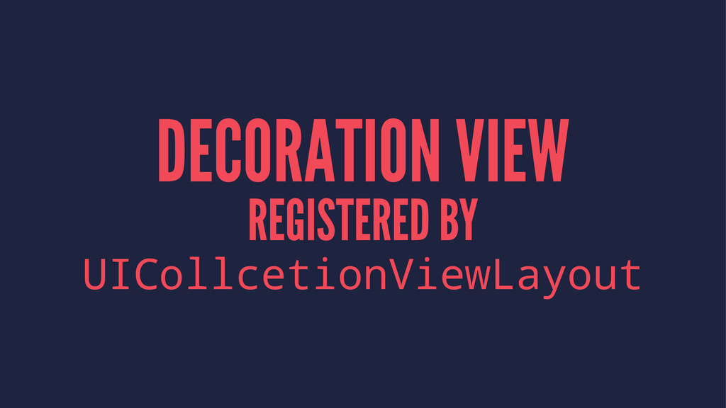 DECORATION VIEW REGISTERED BY UICollcetionViewL...