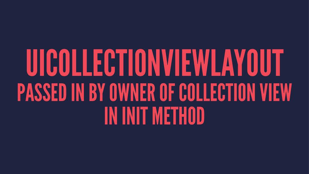 UICOLLECTIONVIEWLAYOUT PASSED IN BY OWNER OF CO...
