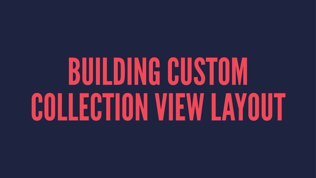 BUILDING CUSTOM COLLECTION VIEW LAYOUT