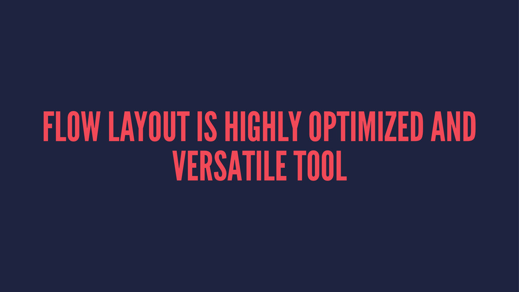FLOW LAYOUT IS HIGHLY OPTIMIZED AND VERSATILE T...