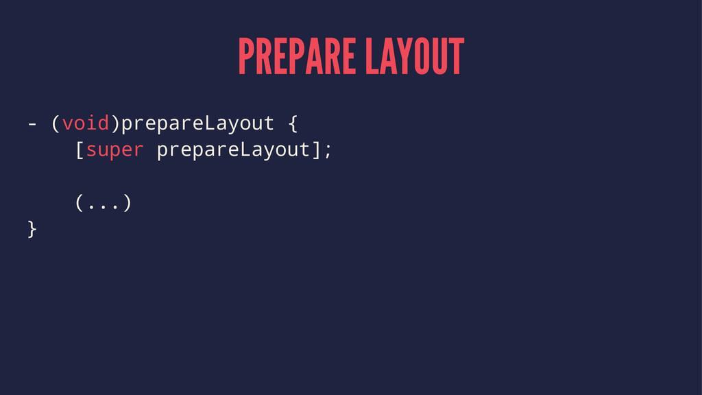 PREPARE LAYOUT - (void)prepareLayout { [super p...