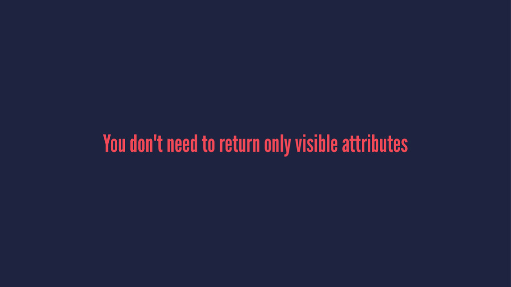 You don't need to return only visible attributes