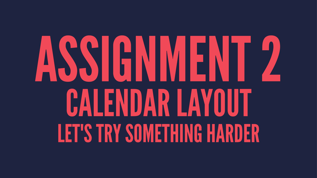 ASSIGNMENT 2 CALENDAR LAYOUT LET'S TRY SOMETHIN...
