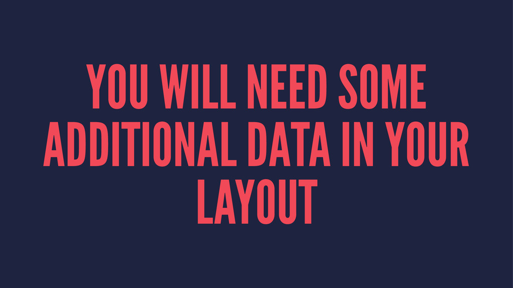 YOU WILL NEED SOME ADDITIONAL DATA IN YOUR LAYO...