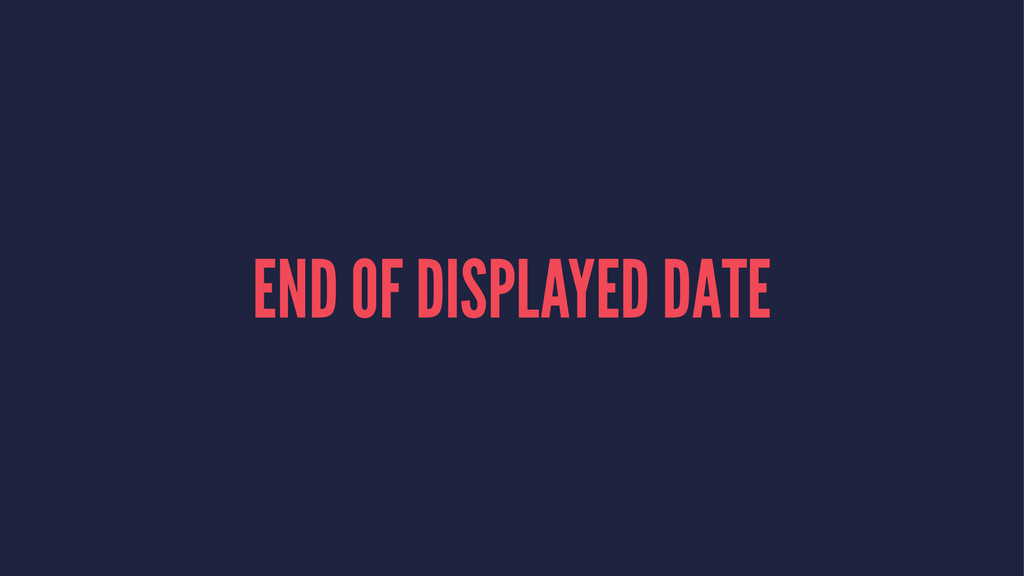 END OF DISPLAYED DATE