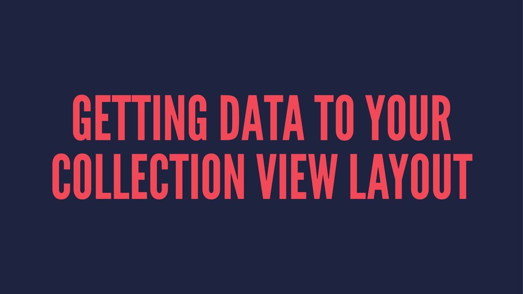 GETTING DATA TO YOUR COLLECTION VIEW LAYOUT